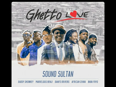 Music: Ghetto Love - Daddy Showkey, Marvelous Benji, Danfo Drivers, African China, Sound Sultan and Baba Fryo (throwback Nigerian songs)