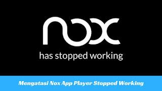 Cara Mengatasi Nox App Player has Stopped Working Tutorial Mengatasi Nox App Player has Stopped Working