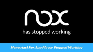 Cara Mengatasi Nox App Player Stopped Working