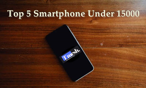 Top 5 Smartphone Under 15000 image