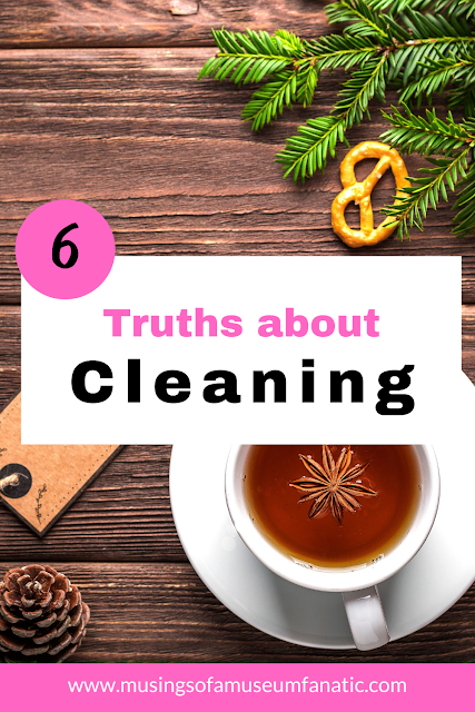 6 Truths About Cleaning by Musings of a Museum Fanatic