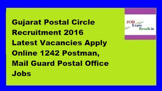 Gujarat Postal Circle Recruitment 2016 Latest Vacancies Apply Online 1242 Postman, Mail Guard Postal Office Jobs