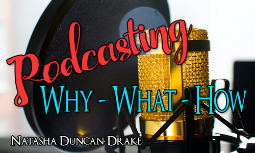 "Podcasting microphone and pop guard in the background with the title ""Podcasting - Why - What - How"" over the top."