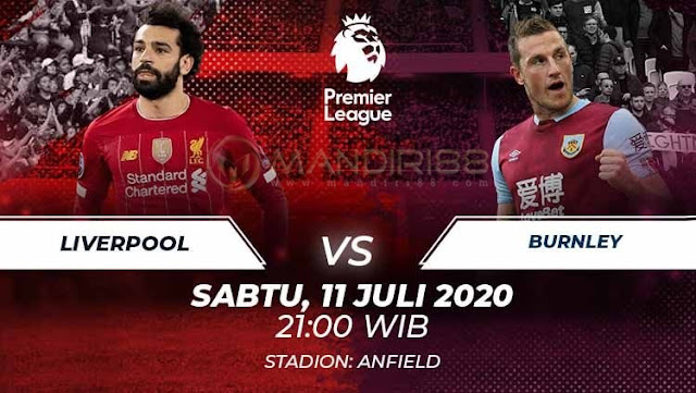 Prediksi Liverpool Vs Burnley, Sabtu 11 Juli 2020 Pukul 21.00 WIB @ Mola TV