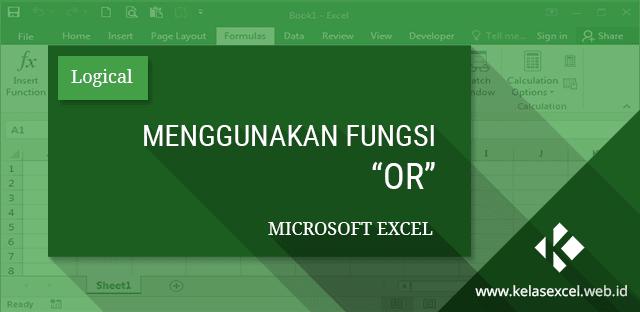 Menggunakan Fungsi OR Microsoft Excel