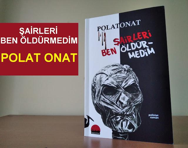 Şairleri Ben Öldürmedim, Polat Onat, Kent Kitap Yayınları