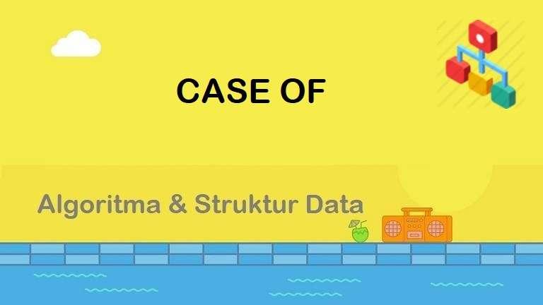 Algoritma : Case - of