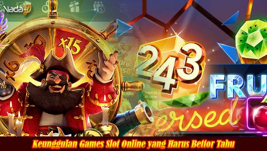 Keunggulan Games Slot Online yang Harus Bettor Tahu