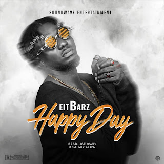 MUSIC: Eitbarz - Happy Day (Prod. Joe Waxy)