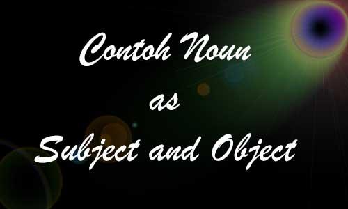 Fungsi dan Contoh Kalimat Noun as Subjek Objek