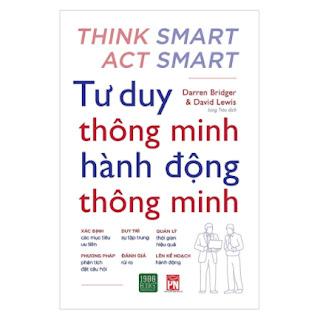 Cuốn sách hay về tư duy kỹ năng sống - Những hướng dẫn thực tế giúp bạn luôn đưa ra những quyết định đúng đắn trong công việc và cuộc sống: Tư Duy Thông Minh Hành Động Thông Minh  ebook PDF EPUB AWZ3 PRC MOBI