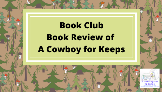 Book Club: Book Review of A Cowboy for Keeps; background clip art of trees and mushrooms, logo of A Mom's Quest to Teach