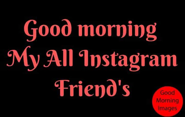Good Morning My Insta Friends