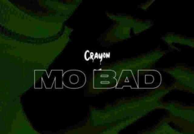 Crayon ~ Mo Bad [DOWNLOAD AUDIO Mp3]
