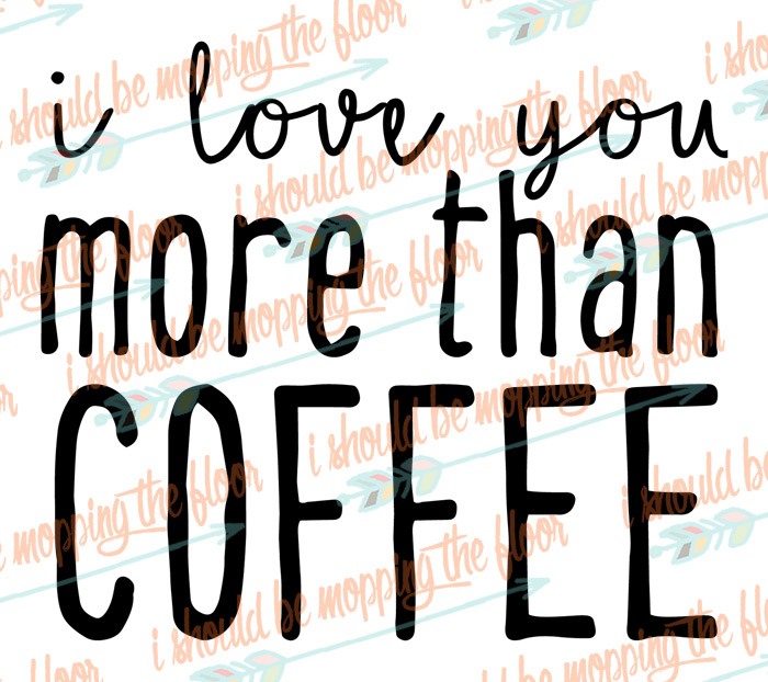 I Love You More than Coffee SVG
