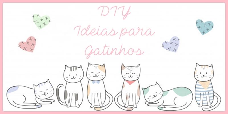 DIY Ideias para Gatinhos