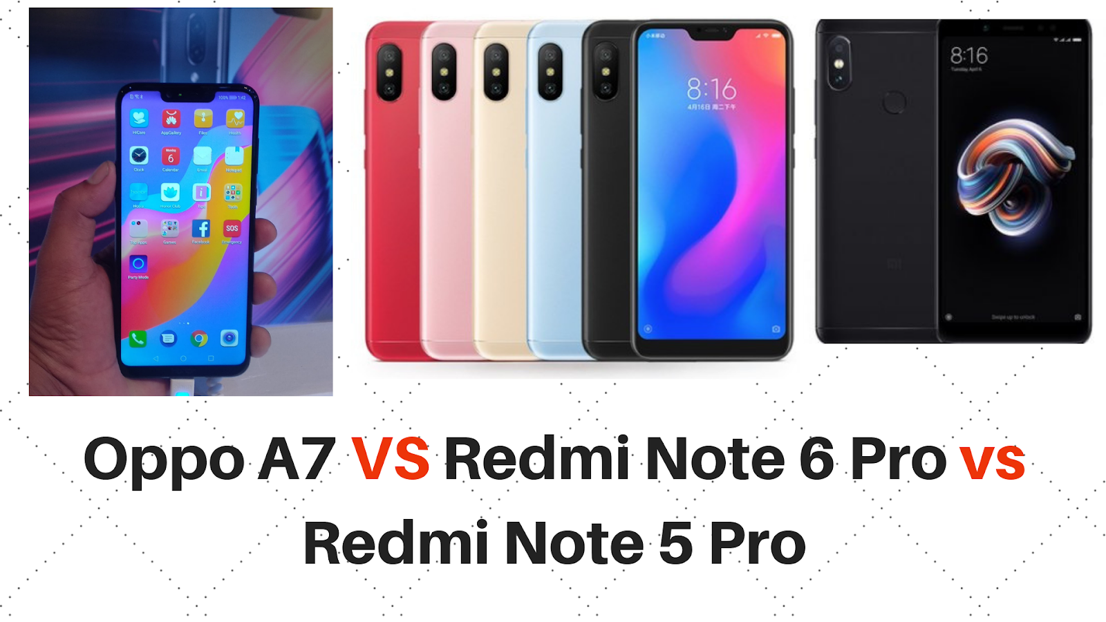 Oppo A7 Vs Redmi Note 6 Pro Vs Redni Note 5 Pro Price Features