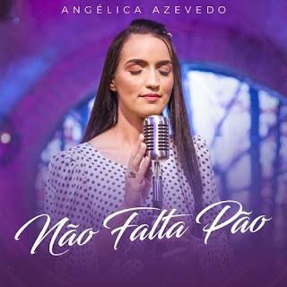 Baixar Música Gospel Não Falta Pão - Angélica Azevedo Mp3