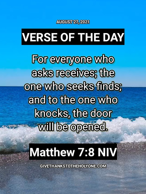 Verse of the Day - August 27 2021 - Matthew 7:8 NIV - Bible Verse Reflection - Give Thanks To The Holy One