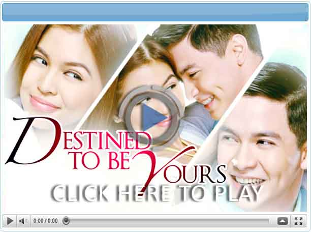 Destined to be Yours  - Pinoy Show Biz  Your Online Pinoy Showbiz Portal