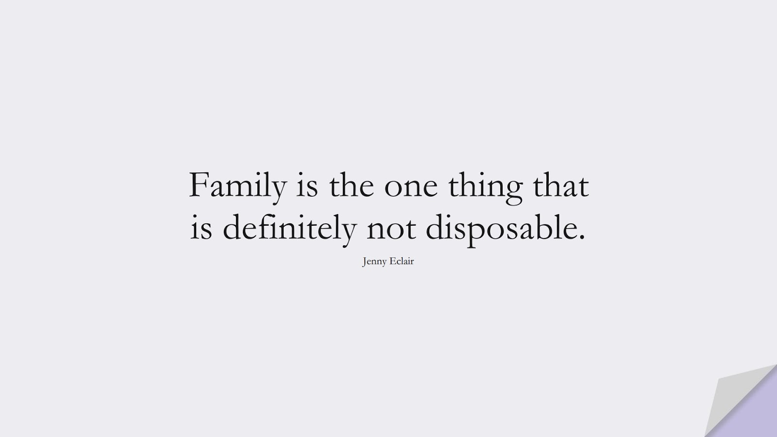 Family is the one thing that is definitely not disposable. (Jenny Eclair);  #FamilyQuotes