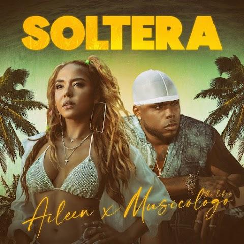 ESTRENO MUNDIAL SOLO AQUÍ ➤ Musicologo The Libro Ft Aileen - Soltera