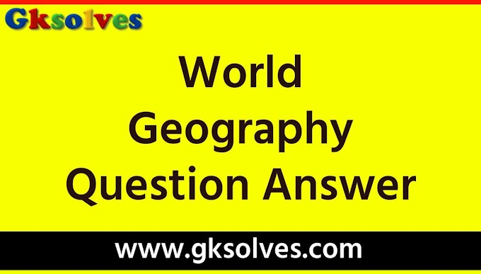 World Geography Question Answer - RRB NTPC, Group-D, SSC, WBCS, UPSC