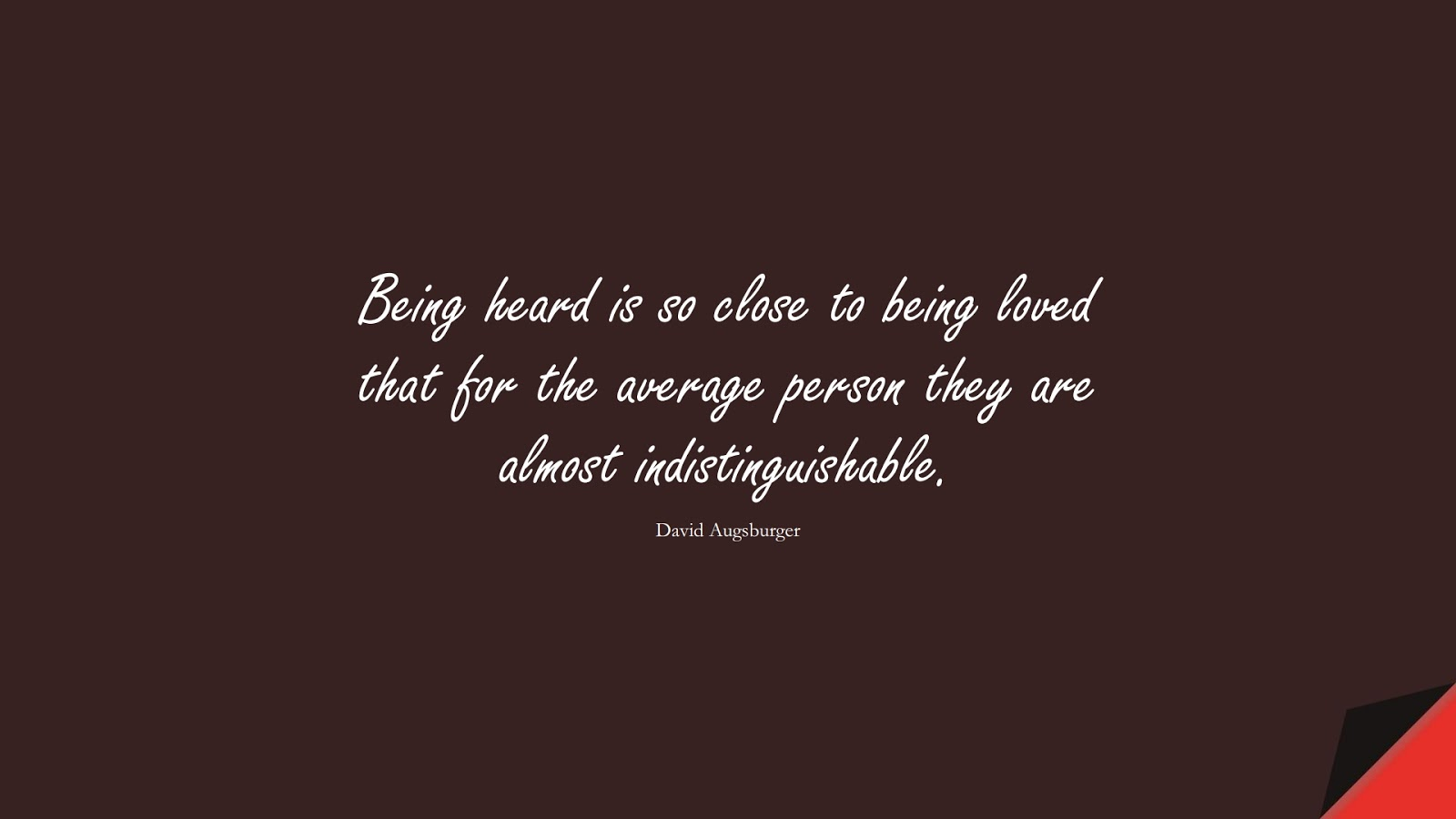 Being heard is so close to being loved that for the average person they are almost indistinguishable. (David Augsburger);  #LoveQuotes