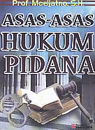 Judul Buku : ASAS-ASAS HUKUM PIDANA Pengarang : Prof. Moeljatno, S.H. Penerbit : Rineka Cipta