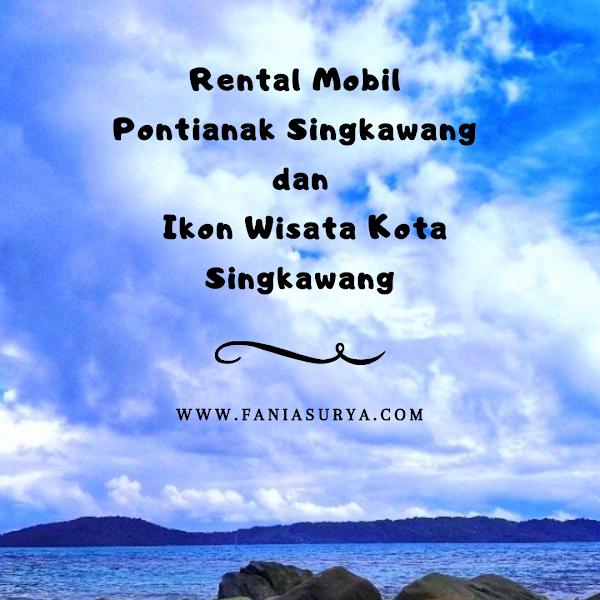 Rental Mobil Pontianak Singkawang dan Ikon Wisata Kota Singkawang