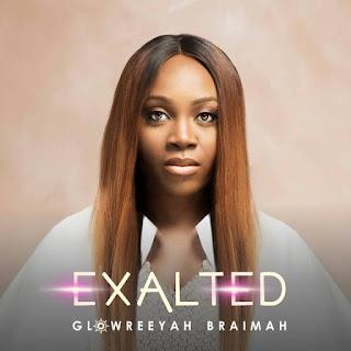 DOWNLOAD MP3: Glowreeyah Braimah - Exalted [+ Lyrics + Video]
