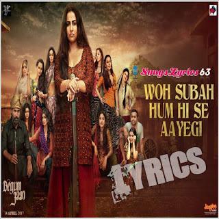 Woh Subah Hami Se Aayegi Lyrics Begum Jaan [2017]