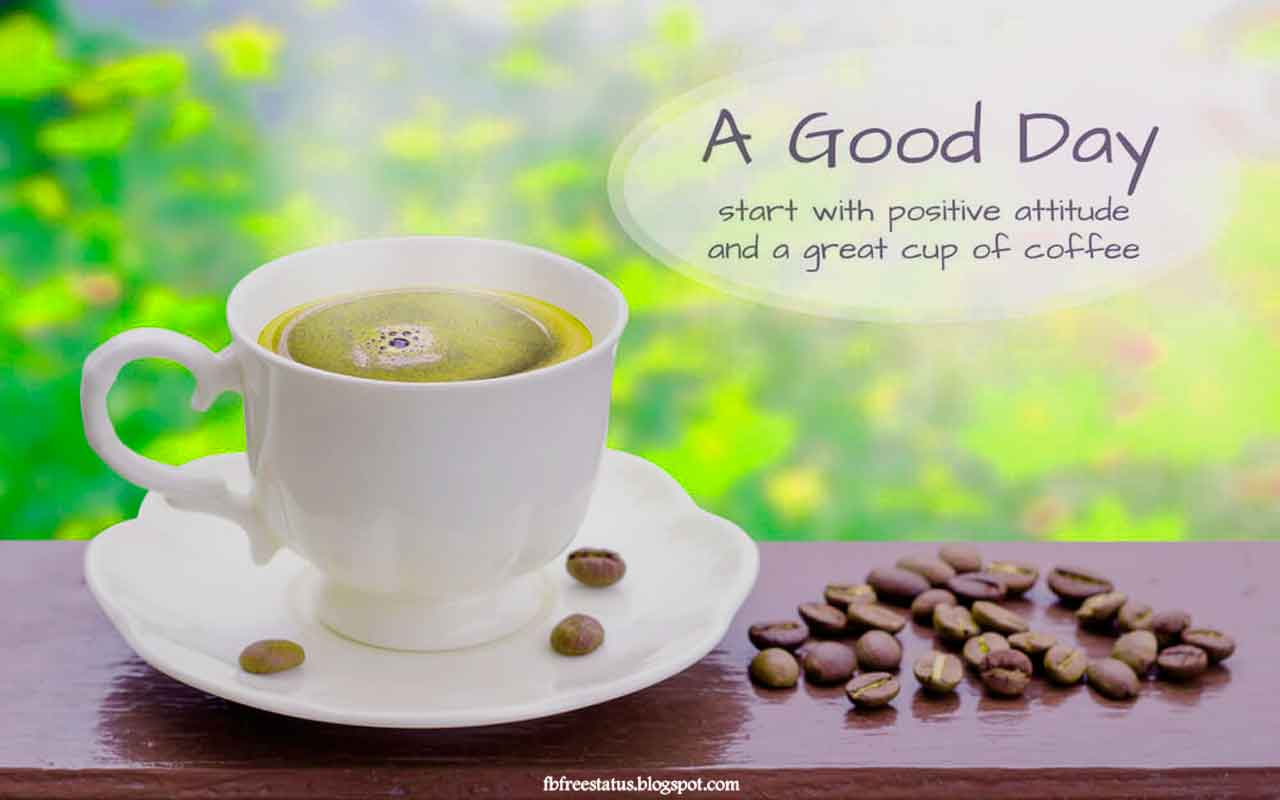 A good day starts with a positive attitude and a great cup of coffee! Good Morning.