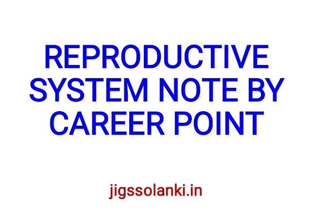 REPRODUCTIVE SYSTEM NOTE BY CAREER POINT