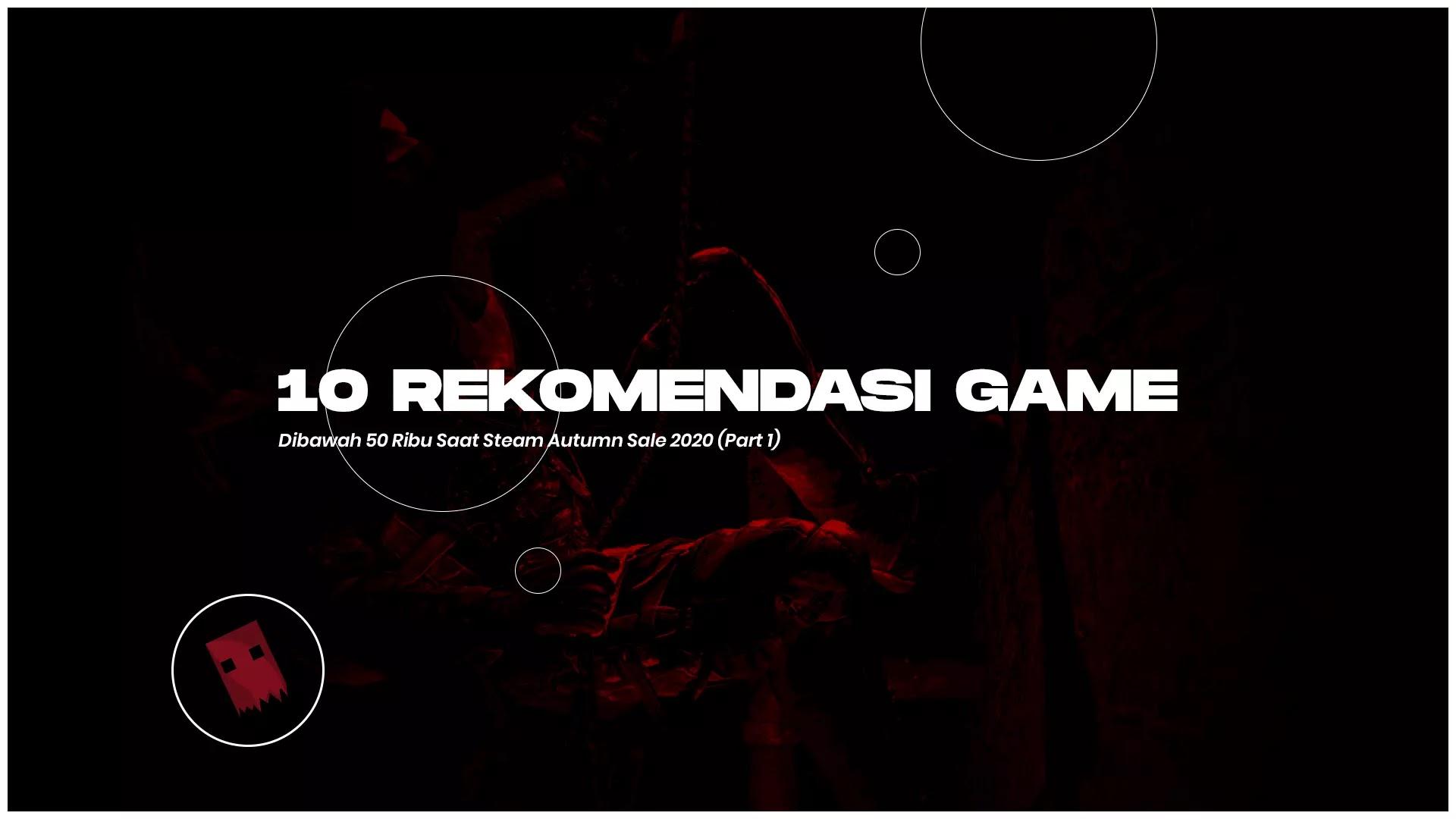 10 Rekomendasi Game Dibawah 50 Ribu Saat Steam Autumn Sale 2020 (Part 1)