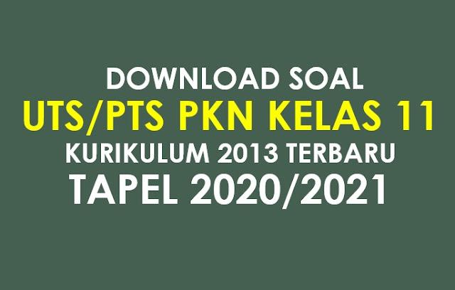 Download Soal UTS/PTS PKN Kelas 11 Semester 1 K13 Tapel 2020/2021