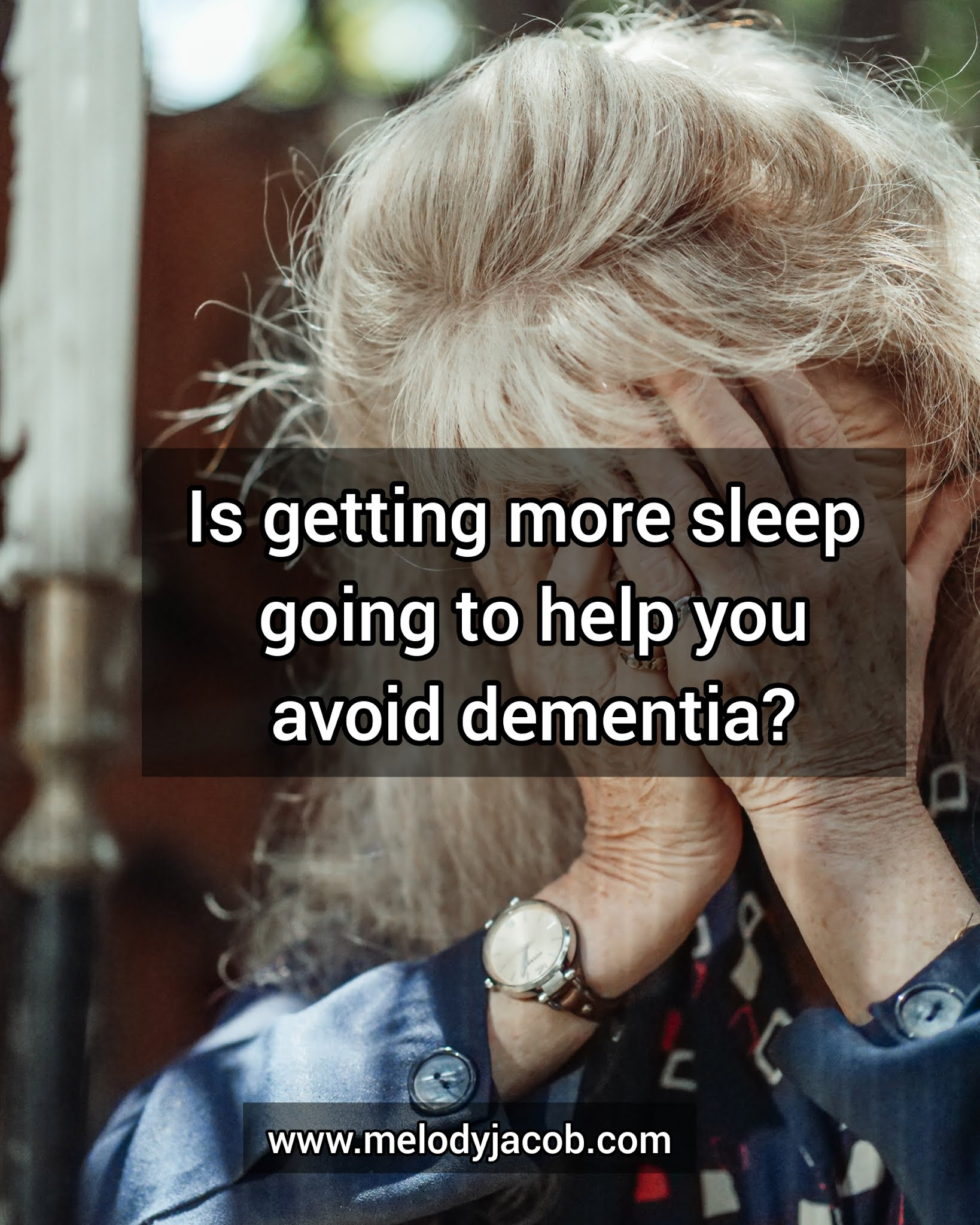 Is getting more sleep going to help me avoid dementia?