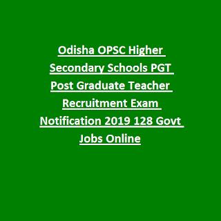 Odisha OPSC Higher Secondary Schools PGT Post Graduate Teacher Recruitment Exam Notification 2019 128 Govt Jobs Online