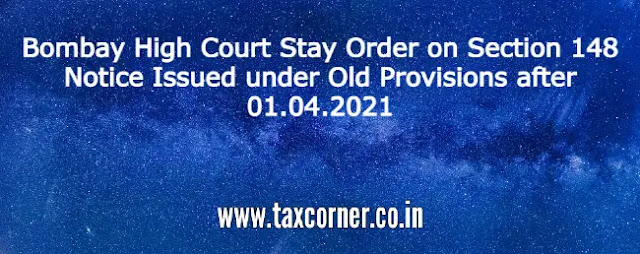 stay-order-section-148-notice-issued-under-old-provisions-after-01.04.2021