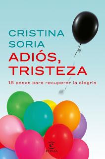 """Adiós, tristeza: 18 pasos para recuperar la alegría"" de Cristina Soria"