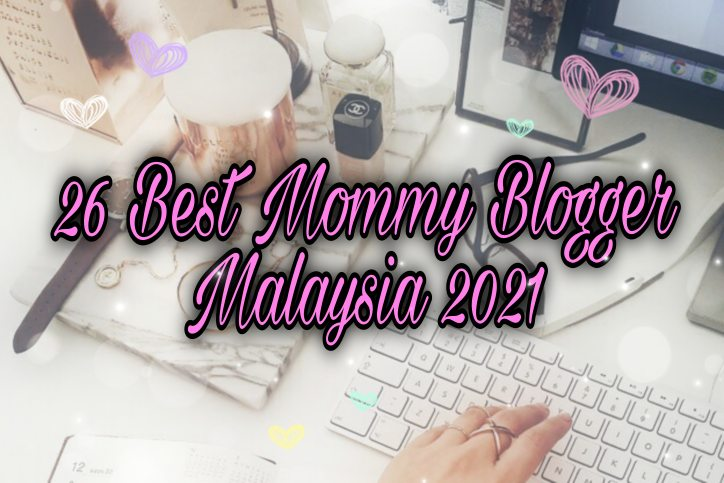 Best Mommy Blogger Malaysia 2021