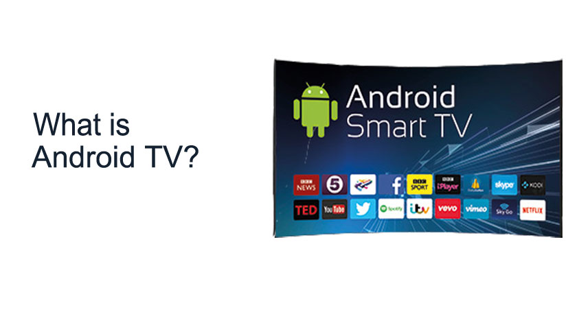 What is Android TV and what are the main features of Android TV