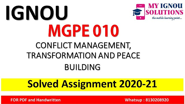 MGPE 010 CONFLICT MANAGEMENT, TRANSFORMATION AND PEACE BUILDING  Solved Assignment 2020-21