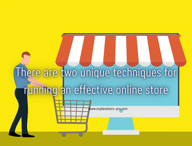 There are two unique techniques for running an effective online store