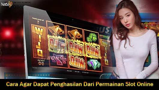 Cara Agar Dapat Penghasilan Dari Permainan Slot Online
