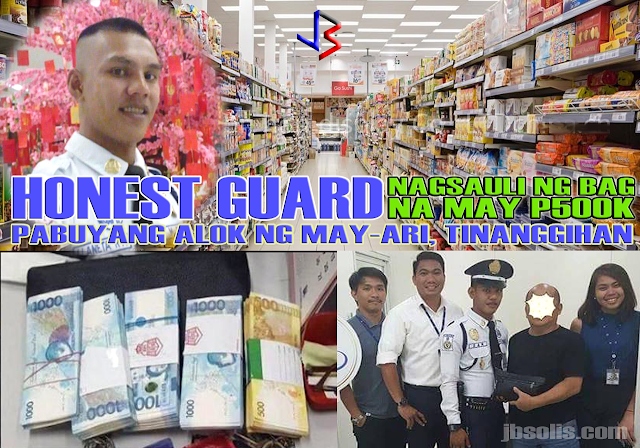 A mall security guard is receiving praises after he made efforts find the owner of a clutch bag containing huge amounts of cash. This happened in a mall in Makati City. According to Ronald Llaneta, who hails from Atimonan, Quezon Province, he was doing his regular rounds in the mall when he saw a bag left in a pushcart. It happened past 7PM last Thursday, while he was on duty. He ventured into the supermarket section and that's where he saw the bag unattended.  He immediately brought the bag to the security office. When they opened it, they found a stack of money estimated to be P500,000. Ronald and his colleagues immediately notified the mall management about the lost and found bag in a bid to find its owner as fast as possible. The owner was finally notified after an hour. He thanked Llaneta profusely offering a reward to the guard. Llaneta gracefully declined, saying it was his job to secure people and property inside the mall where he works. The mall management expressed their admiration for Ronald. Even his colleagues were impressed by his honesty. The security agency which supplied Ronald to the mall expressed their pride in their employee.