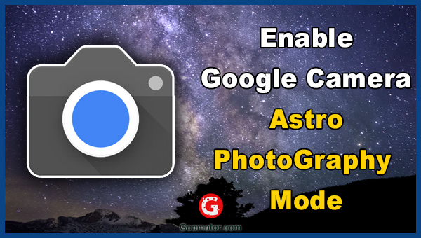 Enable Astrophotography Google Camera