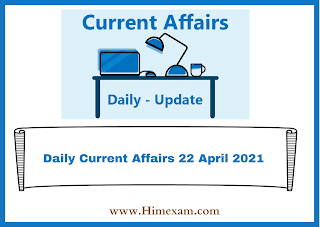Daily Current Affairs 22 April 2021