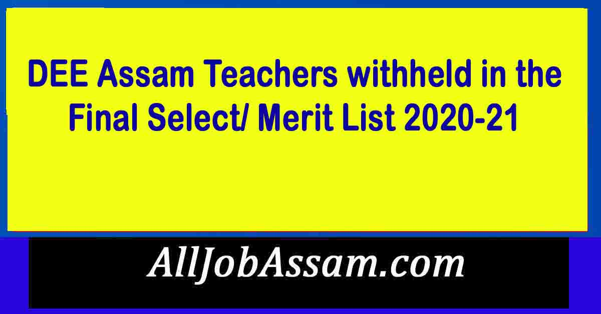 DEE Assam Teachers withheld in the Final Select