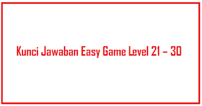 Kunci Jawaban Easy Game Level 21 30 Jare Bapak